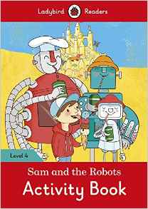 Sam and the Robots Activity Book – Ladybird Readers. Level 4