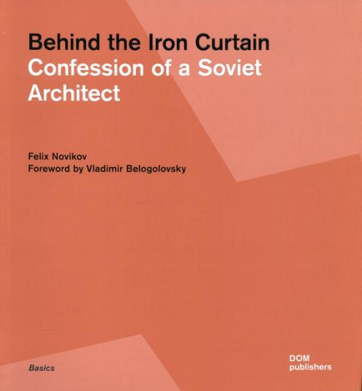 Behind the Iron Curtain: Confession of a Soviet Architect