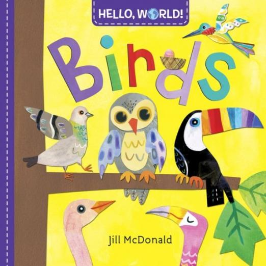 """Young children love watching birds. Now here's a Hello, World! board book that teaches toddlers all about our feathered friends with colors, shapes, sizes, and super-simple facts. Hello, World! is a series designed to introduce first nonfiction concepts to babies and toddlers. Told in clear and easy terms (""""Peck, peck, peck! This noisy woodpecker is looking for food inside a tree trunk"""") and featuring bright, cheerful illustrations, Hello, World! makes learning fun for young children. And..."""