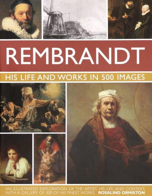 Rembrandt. His Life Works In 500 Images