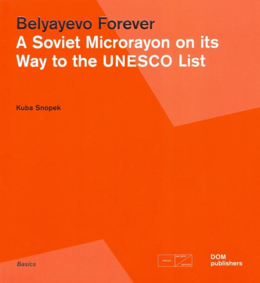 Belyayevo Forever. A Soviet Microrayon on its Way to the UNESCO List