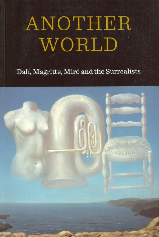 Another World. Dali, Magritte Miro and the Surrealists