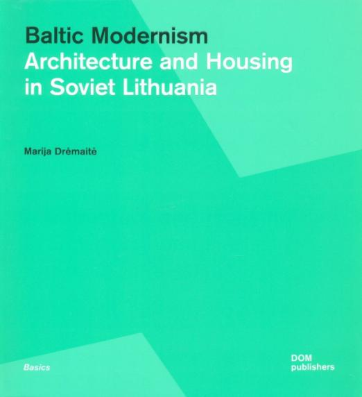 Baltic Modernism. Architecture and Housing in Soviet Lithuania