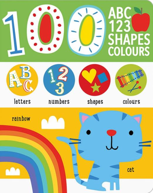 First 100 Alphabet, Shapes, Colours, Numbers. Board book